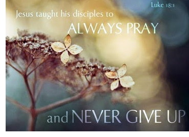 Jesus taught his disciples to always pray and never give up.