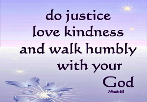 Do justice, love kindness, and walk humbly with your God.