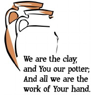 We are the clay, and you, our potter. And all we are, the work of your hand.